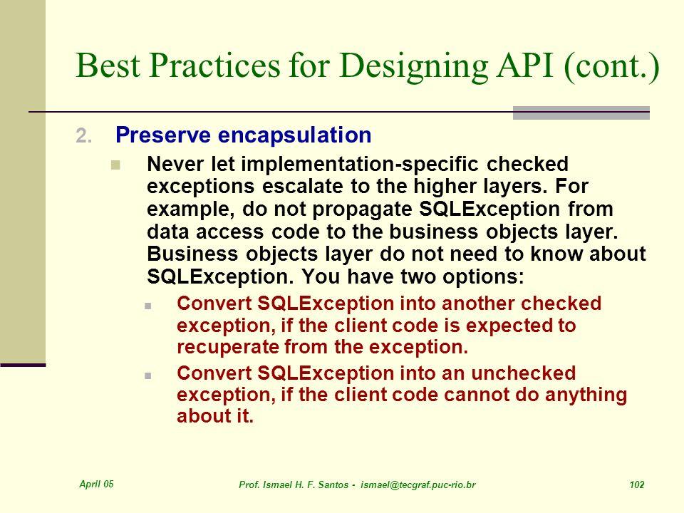 April 05 Prof. Ismael H. F. Santos - ismael@tecgraf.puc-rio.br 102 2. Preserve encapsulation Never let implementation-specific checked exceptions esca