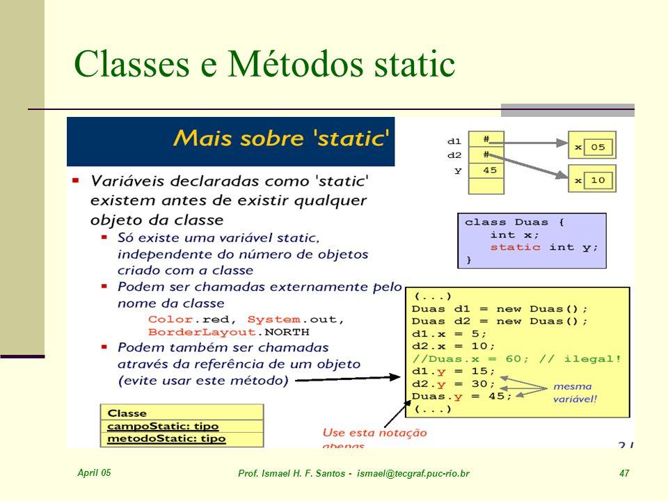 April 05 Prof. Ismael H. F. Santos - ismael@tecgraf.puc-rio.br 47 Classes e Métodos static