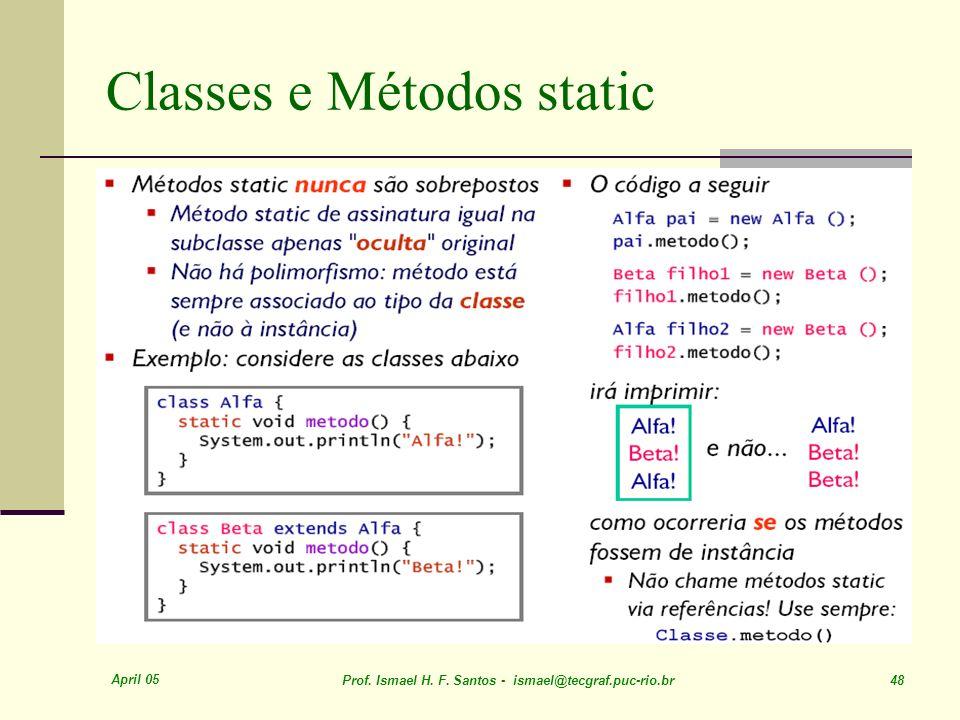 April 05 Prof. Ismael H. F. Santos - ismael@tecgraf.puc-rio.br 48 Classes e Métodos static