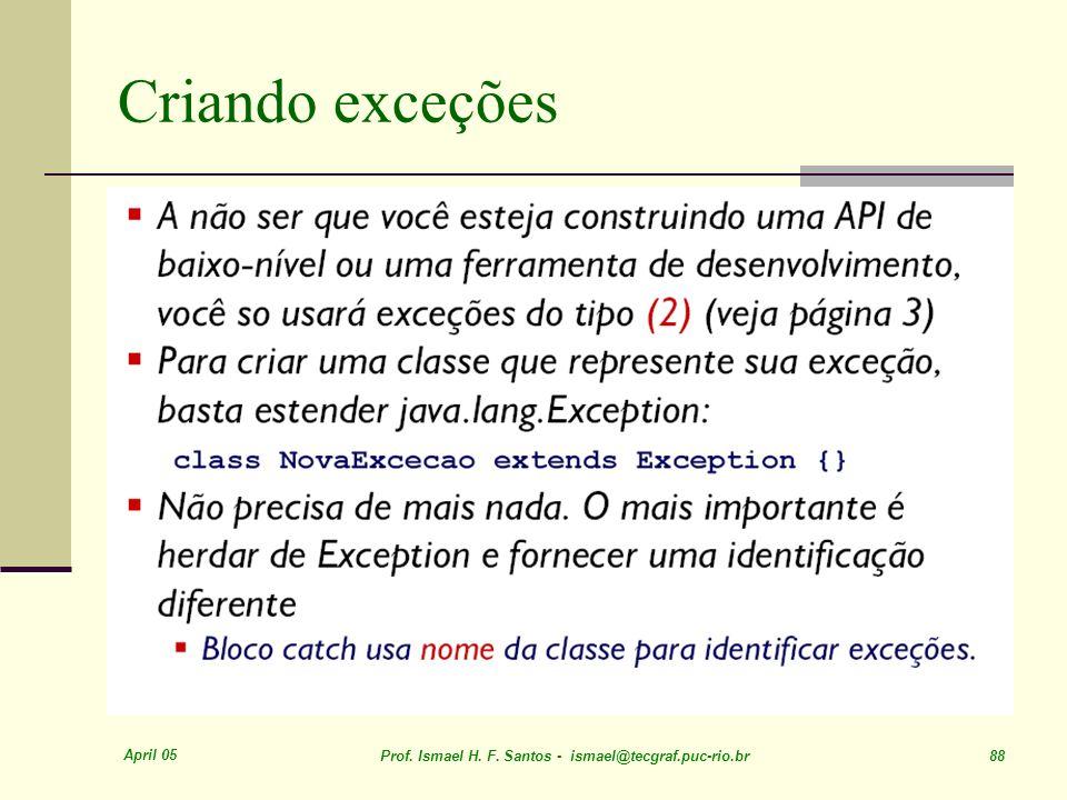 April 05 Prof. Ismael H. F. Santos - ismael@tecgraf.puc-rio.br 88 Criando exceções