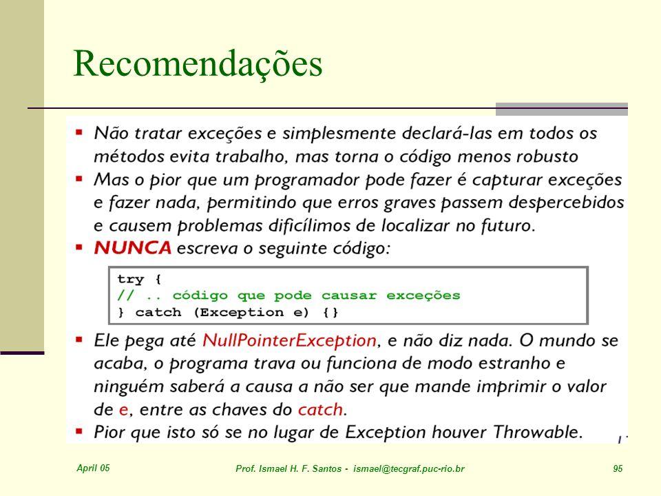 April 05 Prof. Ismael H. F. Santos - ismael@tecgraf.puc-rio.br 95 Recomendações