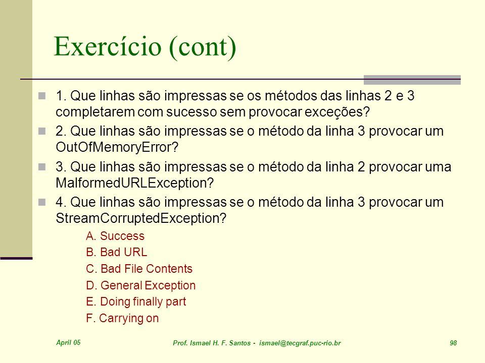 April 05 Prof. Ismael H. F. Santos - ismael@tecgraf.puc-rio.br 98 Exercício (cont) 1. Que linhas são impressas se os métodos das linhas 2 e 3 completa
