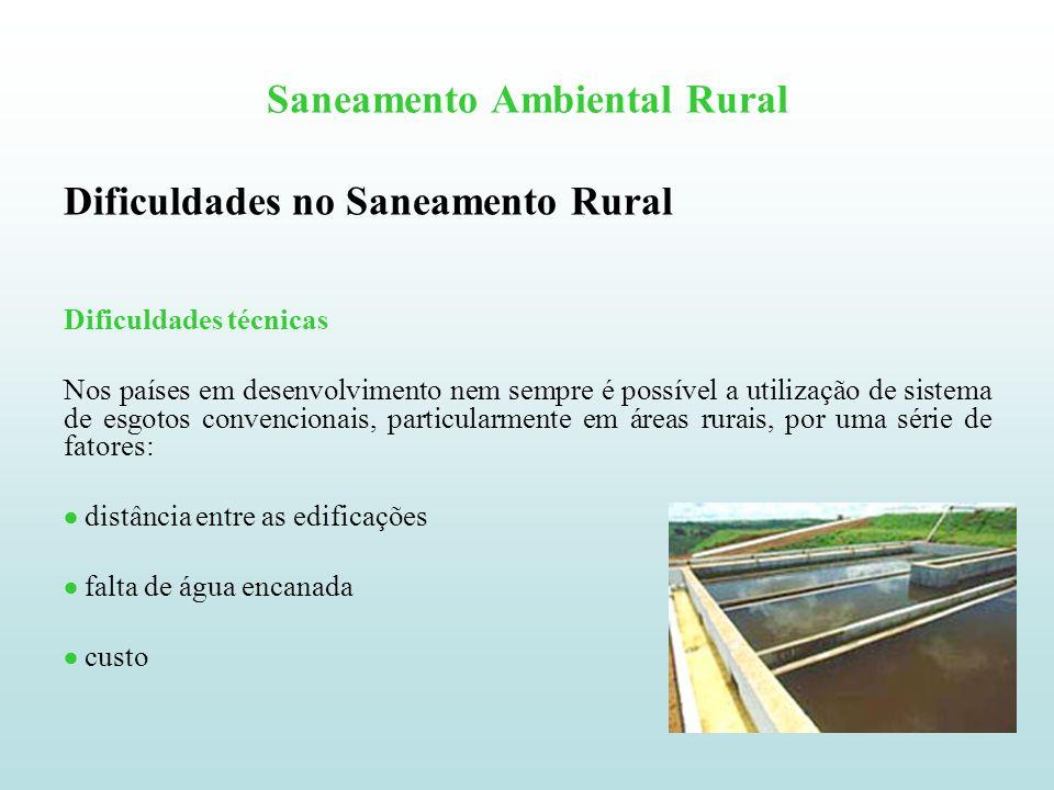 Saneamento Ambiental Rural Dificuldades no Saneamento Rural Dificuldades técnicas Nos países em desenvolvimento nem sempre é possível a utilização de