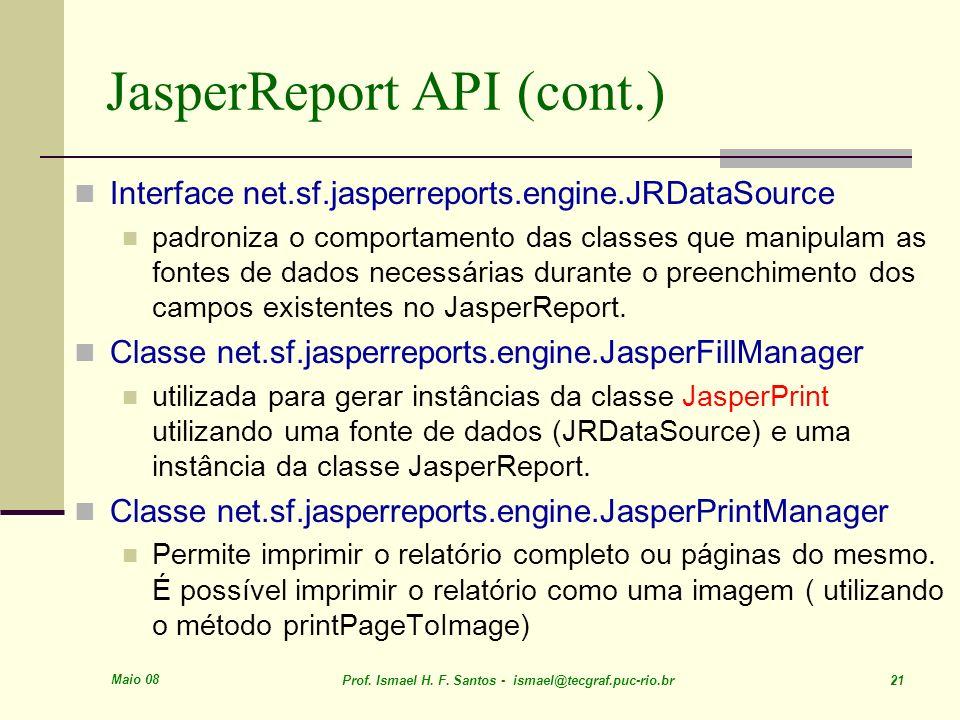 Maio 08 Prof. Ismael H. F. Santos - ismael@tecgraf.puc-rio.br 21 JasperReport API (cont.) Interface net.sf.jasperreports.engine.JRDataSource padroniza