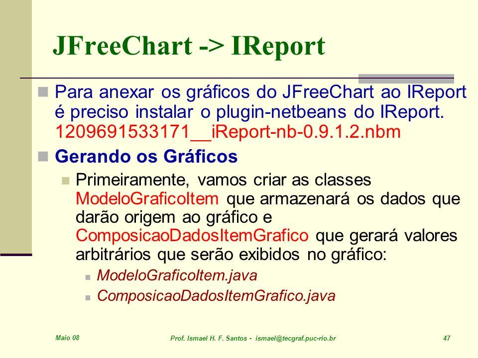 Maio 08 Prof. Ismael H. F. Santos - ismael@tecgraf.puc-rio.br 47 JFreeChart -> IReport Para anexar os gráficos do JFreeChart ao IReport é preciso inst