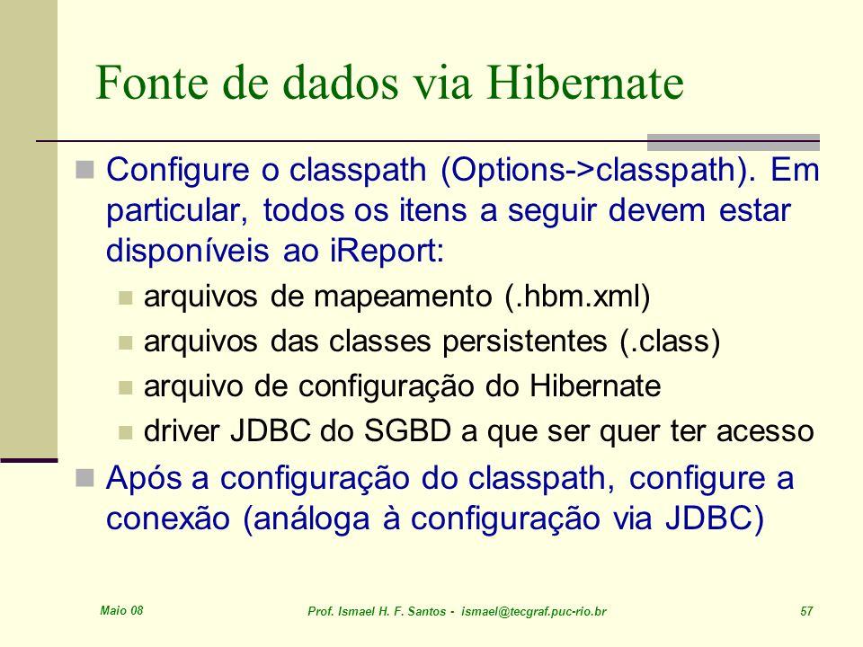 Maio 08 Prof. Ismael H. F. Santos - ismael@tecgraf.puc-rio.br 57 Fonte de dados via Hibernate Configure o classpath (Options->classpath). Em particula