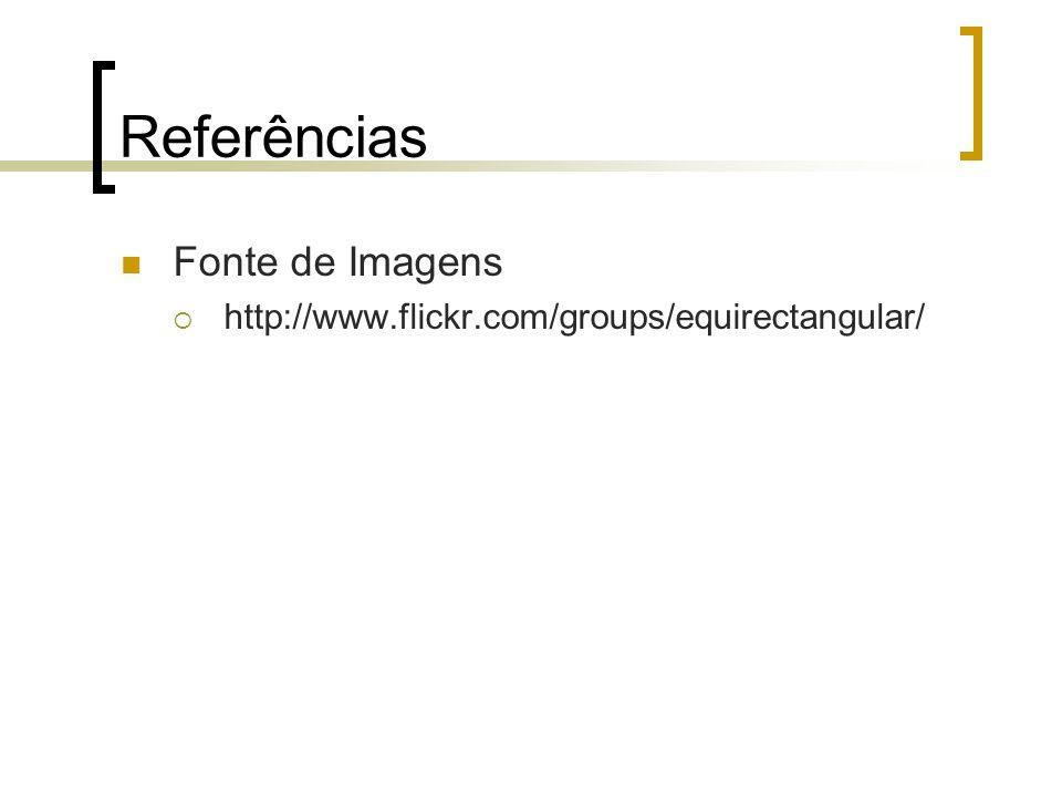 Referências Fonte de Imagens http://www.flickr.com/groups/equirectangular/