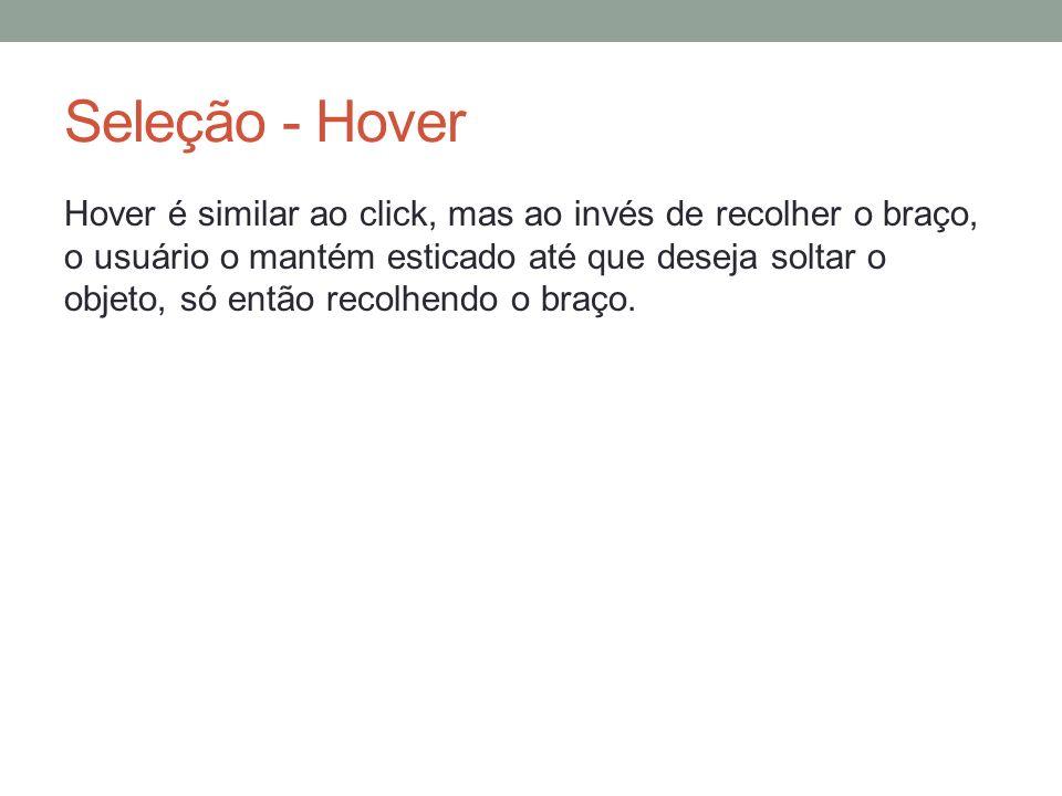 Hover é similar ao click, mas ao invés de recolher o braço, o usuário o mantém esticado até que deseja soltar o objeto, só então recolhendo o braço. S