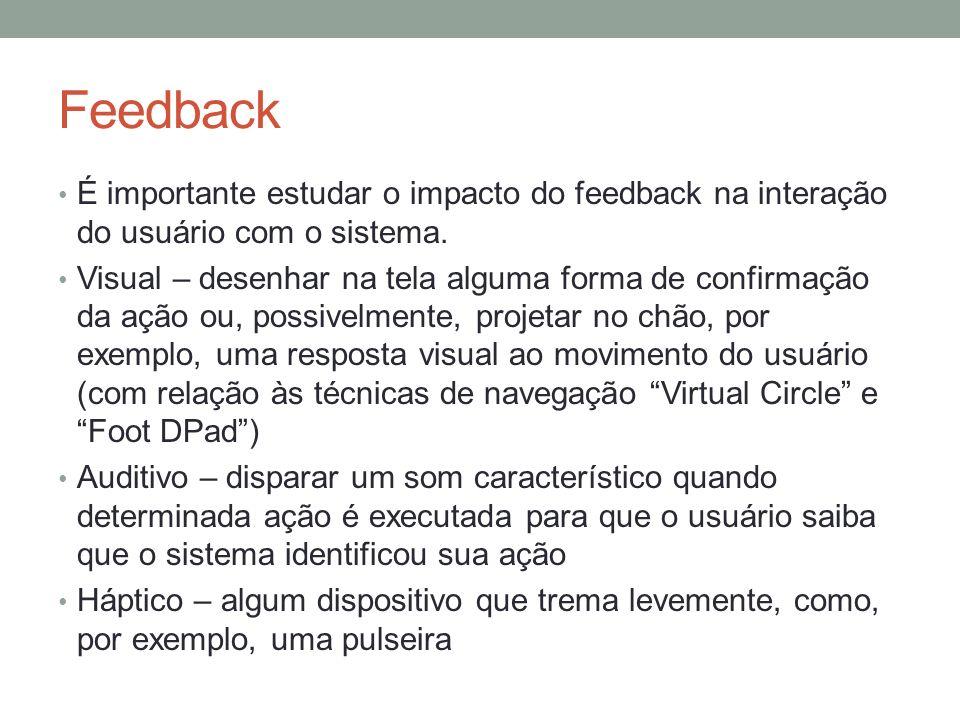 Feedback É importante estudar o impacto do feedback na interação do usuário com o sistema. Visual – desenhar na tela alguma forma de confirmação da aç