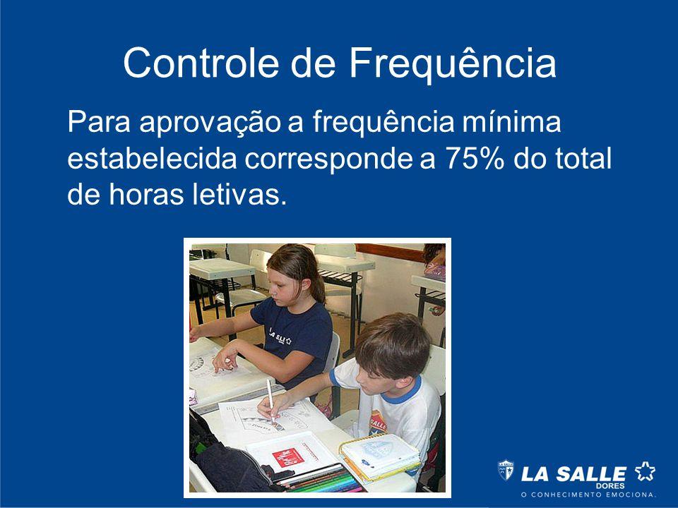 Controle de Frequência Para aprovação a frequência mínima estabelecida corresponde a 75% do total de horas letivas.