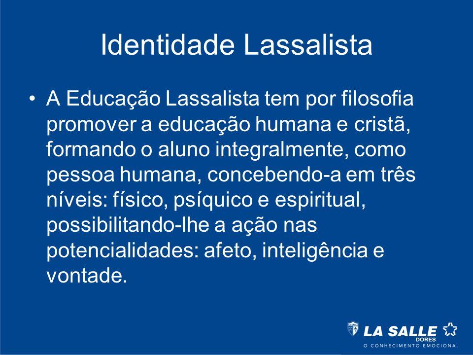 Identidade Lassalista A Educação Lassalista tem por filosofia promover a educação humana e cristã, formando o aluno integralmente, como pessoa humana,