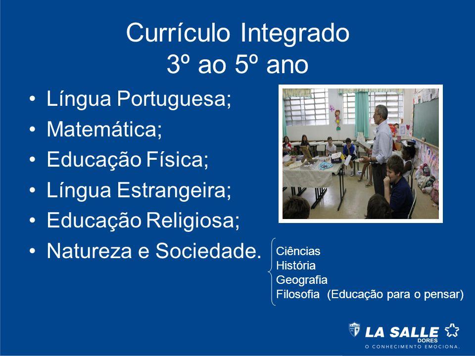 Currículo Integrado 3º ao 5º ano Língua Portuguesa; Matemática; Educação Física; Língua Estrangeira; Educação Religiosa; Natureza e Sociedade. Ciência