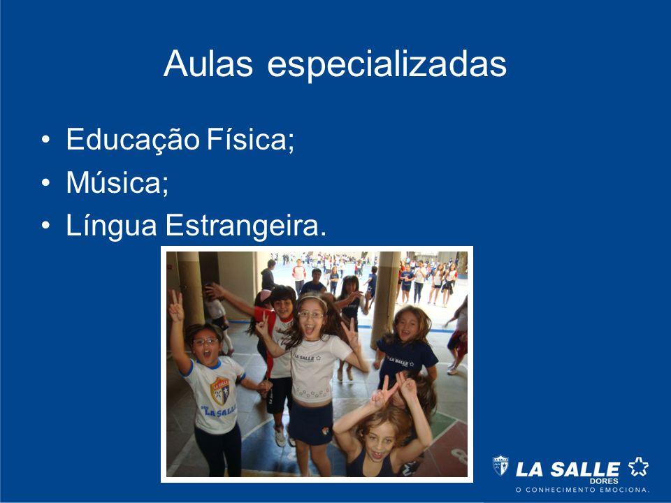 Aulas especializadas Educação Física; Música; Língua Estrangeira.