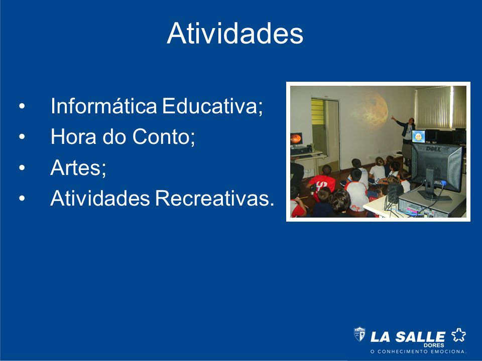 Atividades Informática Educativa; Hora do Conto; Artes; Atividades Recreativas.
