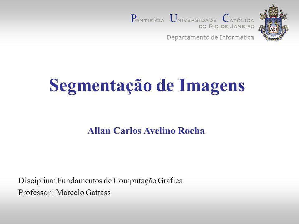 Segmentação de Imagens Disciplina: Fundamentos de Computação Gráfica Professor : Marcelo Gattass Allan Carlos Avelino Rocha Departamento de Informática