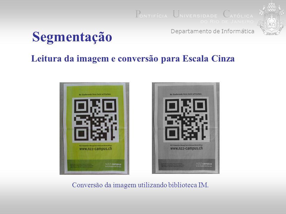 Departamento de Informática Segmentação Leitura da imagem e conversão para Escala Cinza Conversão da imagem utilizando biblioteca IM.