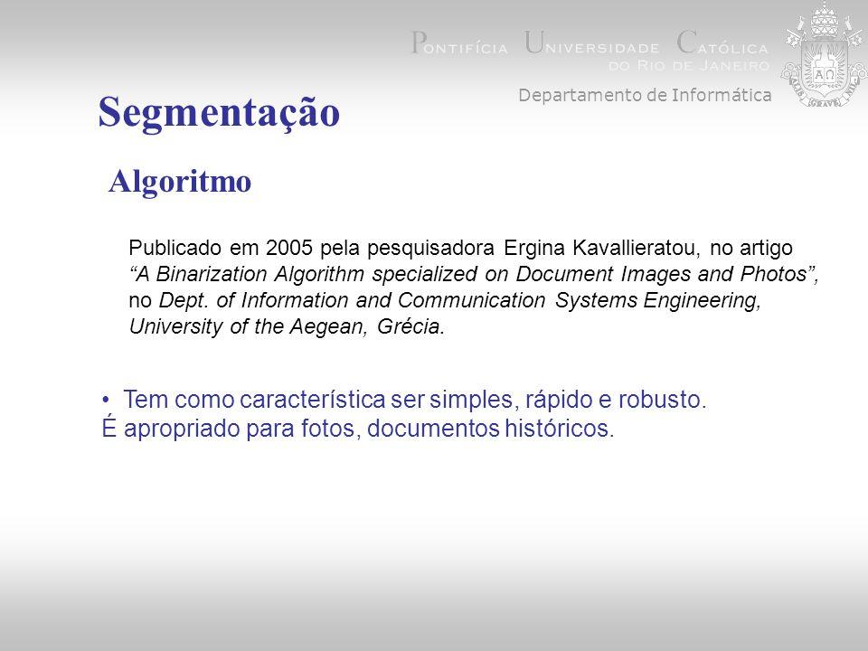 Departamento de Informática Segmentação Algoritmo Publicado em 2005 pela pesquisadora Ergina Kavallieratou, no artigo A Binarization Algorithm specialized on Document Images and Photos, no Dept.