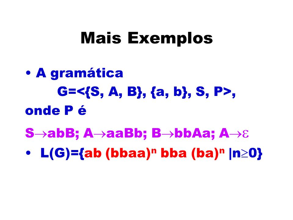 Mais Exemplos A gramática G=, onde P é S abB; A aaBb; B bbAa; A L(G)={ab (bbaa) n bba (ba) n |n 0}