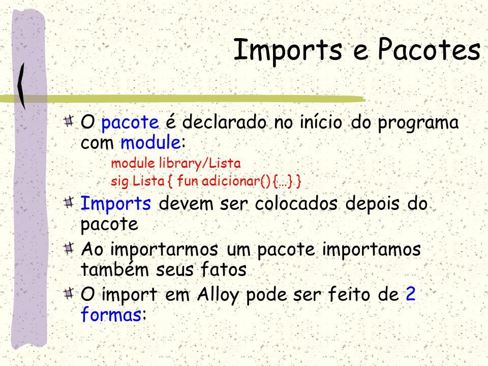 Imports 1.open Não precisa colocar o nome qualificado open library/Lista Ex: adicionar (…) 2.uses Precisa colocar o nome qualificado uses library/Lista Ex: library/Lista/adicionar(…)