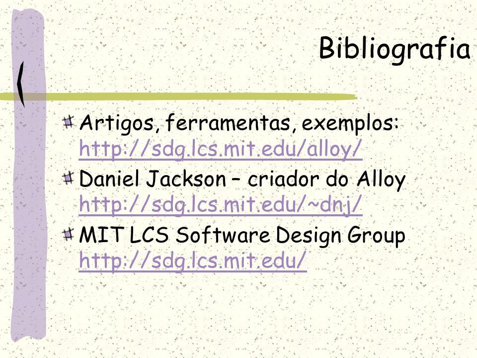 Bibliografia Artigos, ferramentas, exemplos: http://sdg.lcs.mit.edu/alloy/ http://sdg.lcs.mit.edu/alloy/ Daniel Jackson – criador do Alloy http://sdg.
