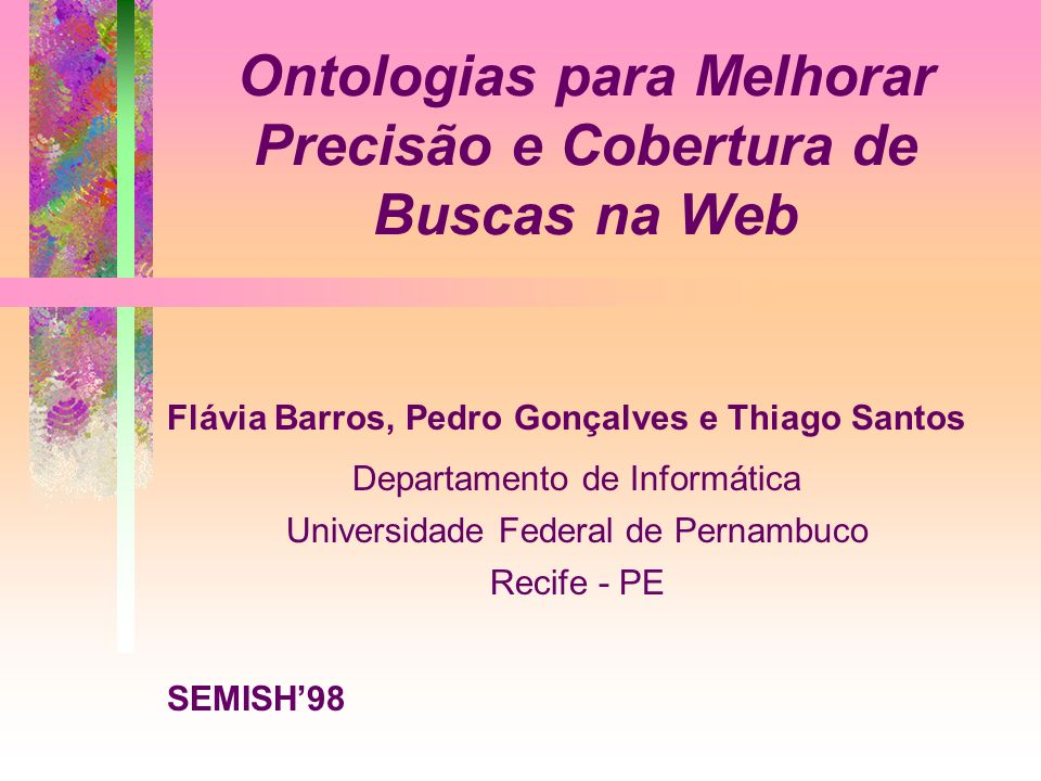 Ontologias para Melhorar Precisão e Cobertura de Buscas na Web Flávia Barros, Pedro Gonçalves e Thiago Santos Departamento de Informática Universidade