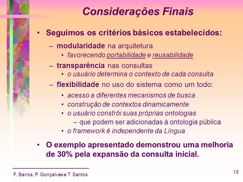 _____________________________ F. Barros, P. Gonçalves e T. Santos 15 Considerações Finais Seguimos os critérios básicos estabelecidos: –modularidade n