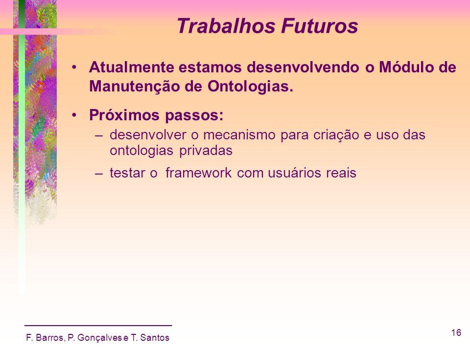 _____________________________ F. Barros, P. Gonçalves e T. Santos 16 Trabalhos Futuros Atualmente estamos desenvolvendo o Módulo de Manutenção de Onto