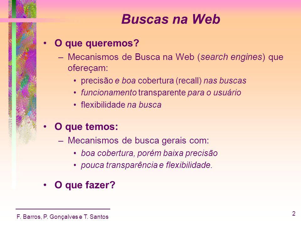 _____________________________ F. Barros, P. Gonçalves e T. Santos 2 Buscas na Web O que queremos? –Mecanismos de Busca na Web (search engines) que ofe