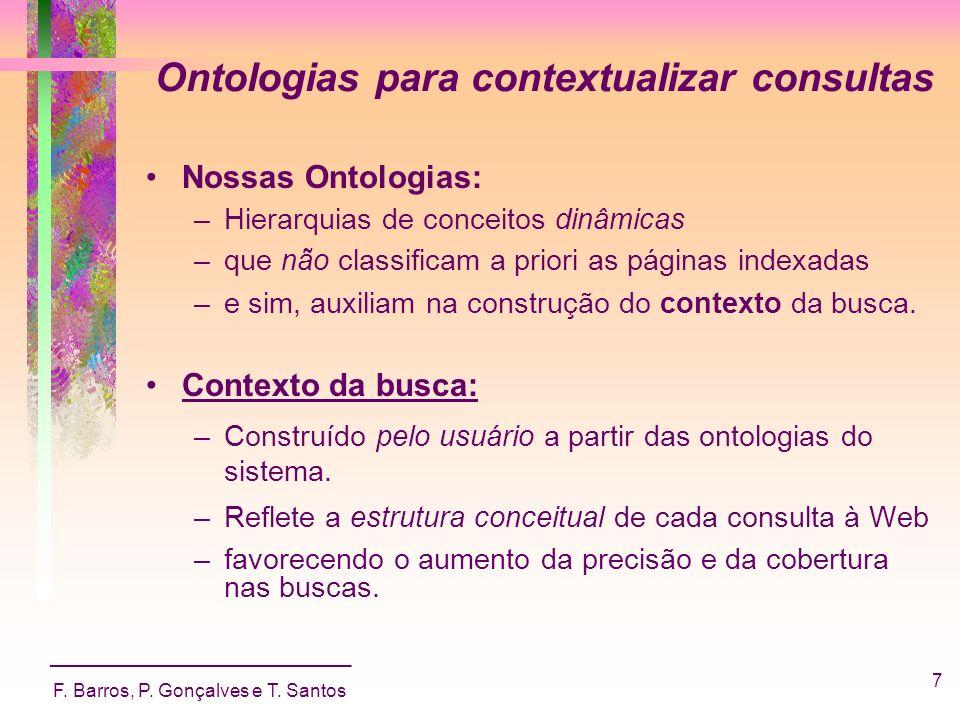 _____________________________ F. Barros, P. Gonçalves e T. Santos 7 Ontologias para contextualizar consultas Nossas Ontologias: –Hierarquias de concei