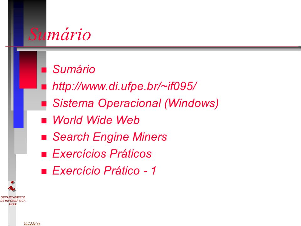 DEPARTAMENTO DE INFORMÁTICA UFPE MCAG/99 Sumário n Sumário n http://www.di.ufpe.br/~if095/ n Sistema Operacional (Windows) n World Wide Web n Search E
