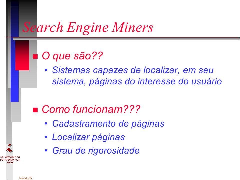 DEPARTAMENTO DE INFORMÁTICA UFPE MCAG/99 Search Engine Miners n O que são?.