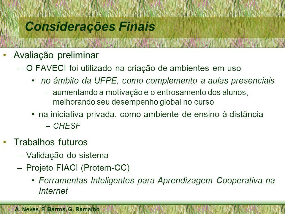 A. Neves, F. Barros, G. Ramalho Considerações Finais Avaliação preliminar –O FAVECI foi utilizado na criação de ambientes em uso no âmbito da UFPE, co