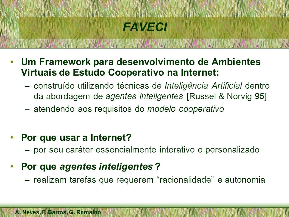 A. Neves, F. Barros, G. Ramalho FAVECI Um Framework para desenvolvimento de Ambientes Virtuais de Estudo Cooperativo na Internet: –construído utilizan