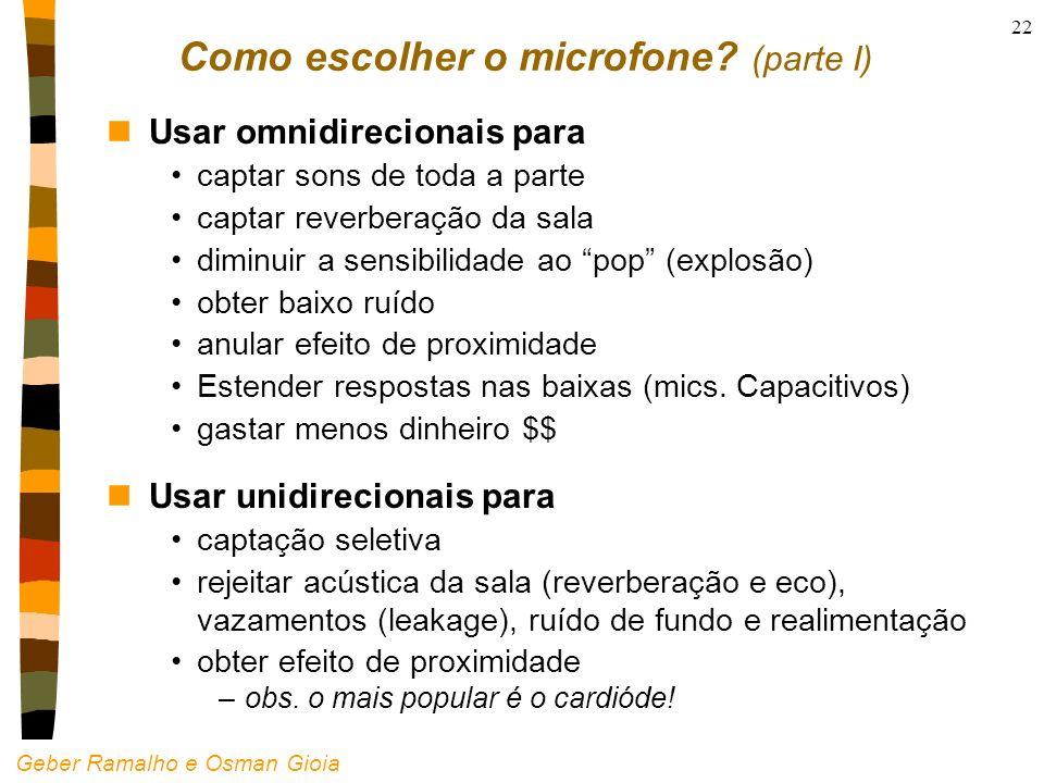 Geber Ramalho e Osman Gioia 22 Como escolher o microfone? (parte I) nUsar omnidirecionais para captar sons de toda a parte captar reverberação da sala