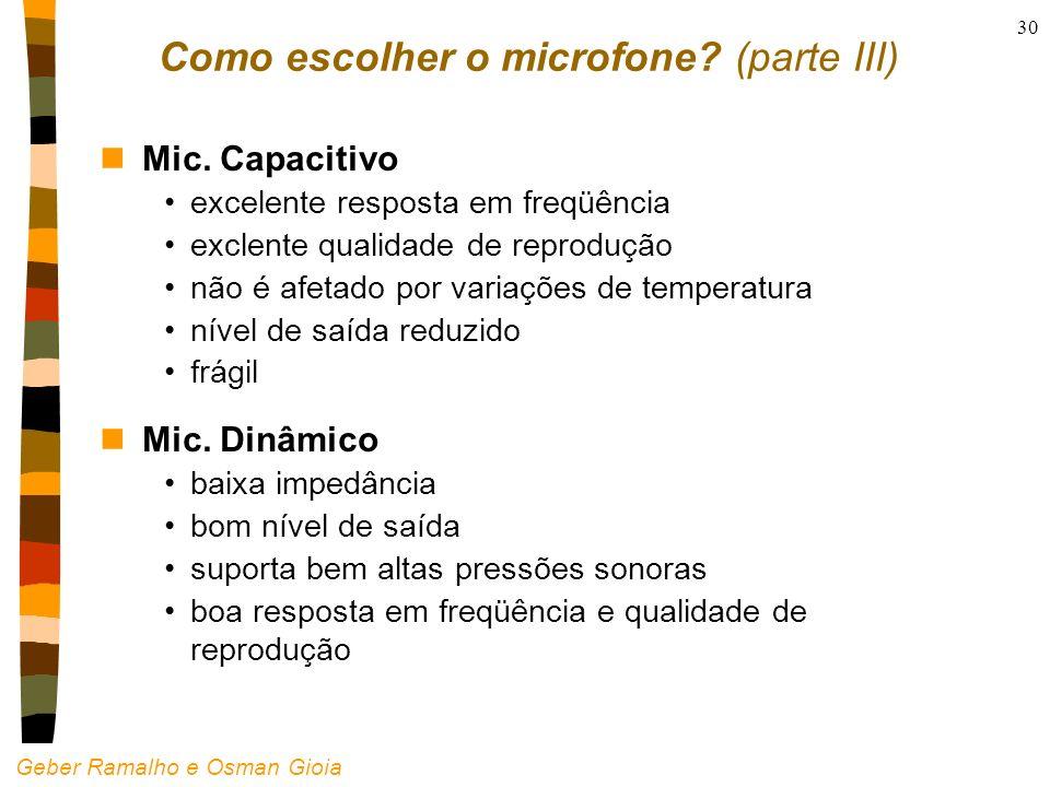 Geber Ramalho e Osman Gioia 30 Como escolher o microfone? (parte III) nMic. Capacitivo excelente resposta em freqüência exclente qualidade de reproduç