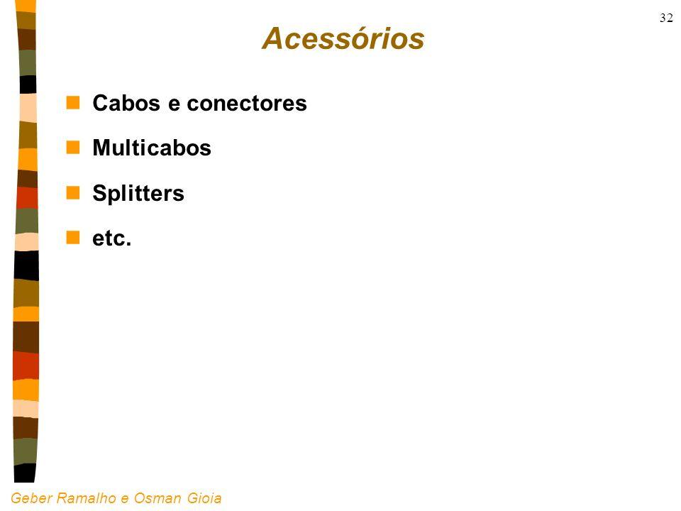 Geber Ramalho e Osman Gioia 32 Acessórios nCabos e conectores nMulticabos nSplitters netc.