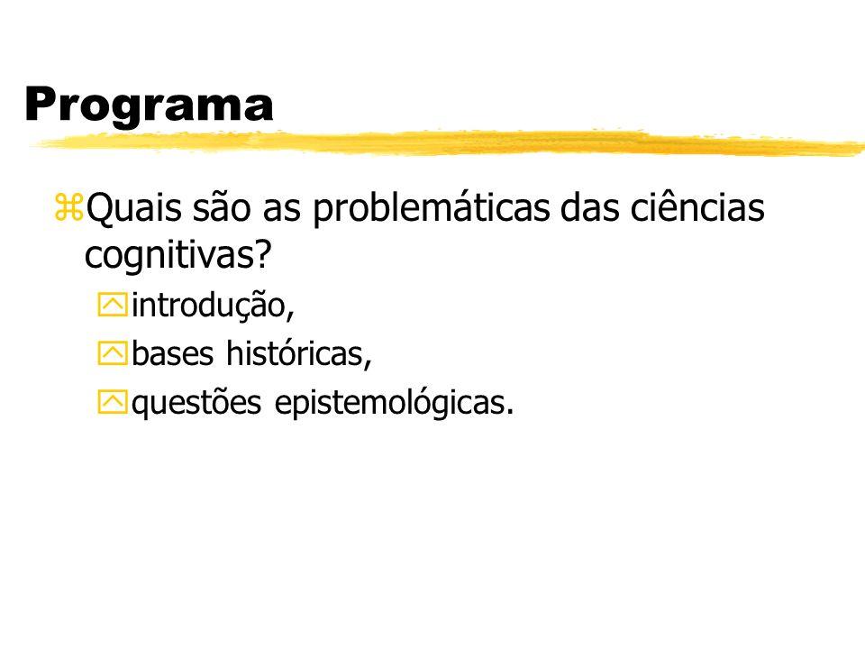Programa zQuais são as problemáticas das ciências cognitivas? yintrodução, ybases históricas, yquestões epistemológicas.