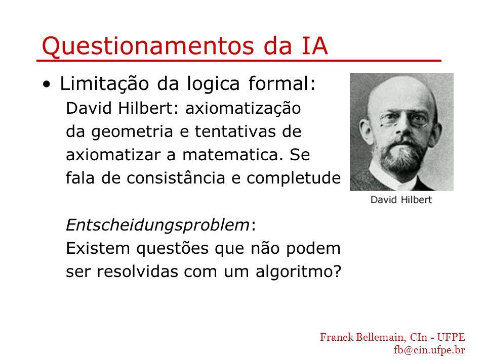 Franck Bellemain, CIn - UFPE fb@cin.ufpe.br Questionamentos da IA Limitação da logica formal: David Hilbert: axiomatização da geometria e tentativas d