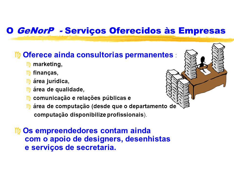 O GeNorP - Serviços Oferecidos às Empresas cOferece ainda consultorias permanentes : cmarketing, cfinanças, cárea jurídica, cárea de qualidade, ccomun