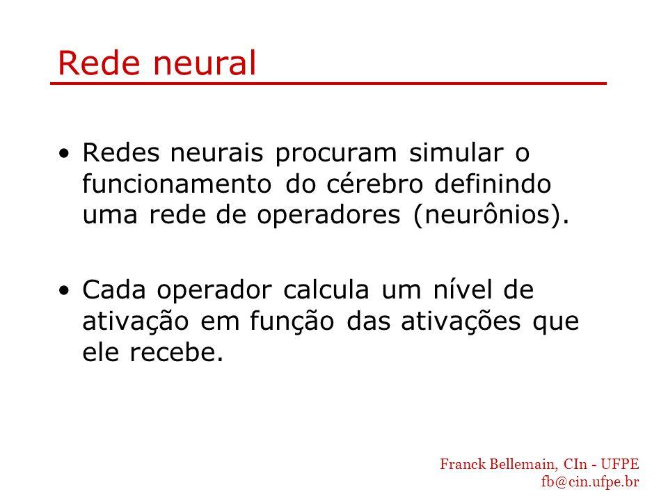 Franck Bellemain, CIn - UFPE fb@cin.ufpe.br Rede neural Redes neurais procuram simular o funcionamento do cérebro definindo uma rede de operadores (ne