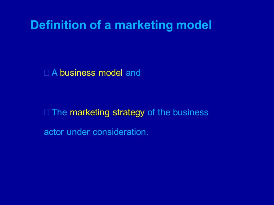 Definition of a marketing model A business model and The marketing strategy of the business actor under consideration.