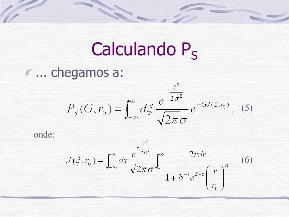 Calculando P S... chegamos a: onde: (5) (6)