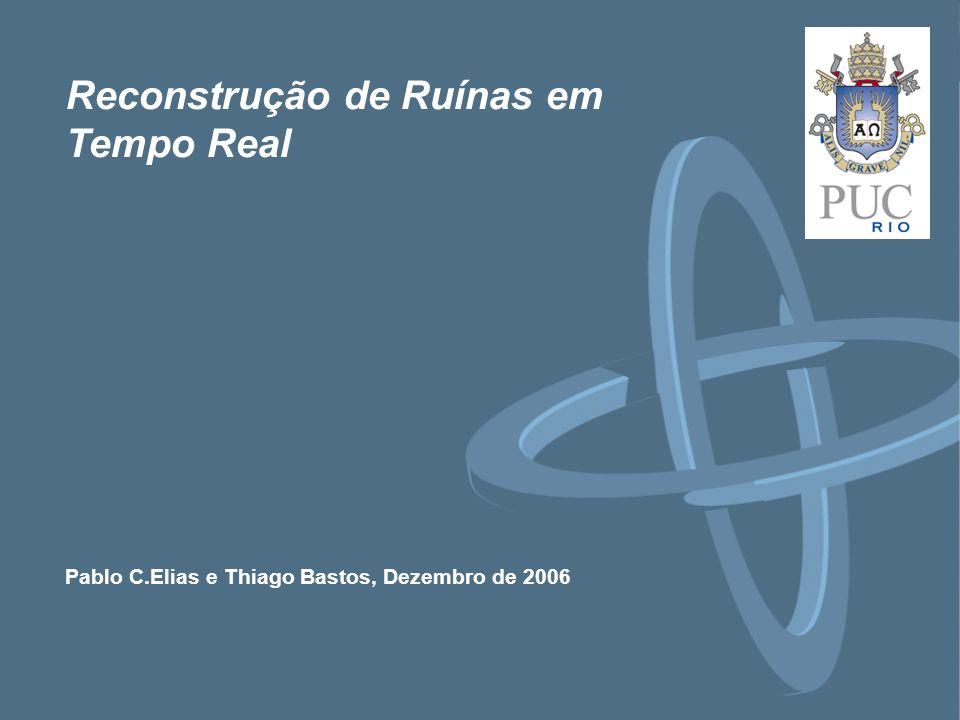Pablo C.Elias e Thiago Bastos, Dezembro de 2006 Reconstrução de Ruínas em Tempo Real