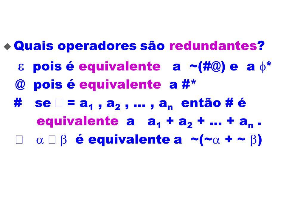 Quais operadores são redundantes? pois é equivalente a ~(#@) e a * @ pois é equivalente a #* # se = a 1, a 2, …, a n então # é equivalente a a 1 + a 2
