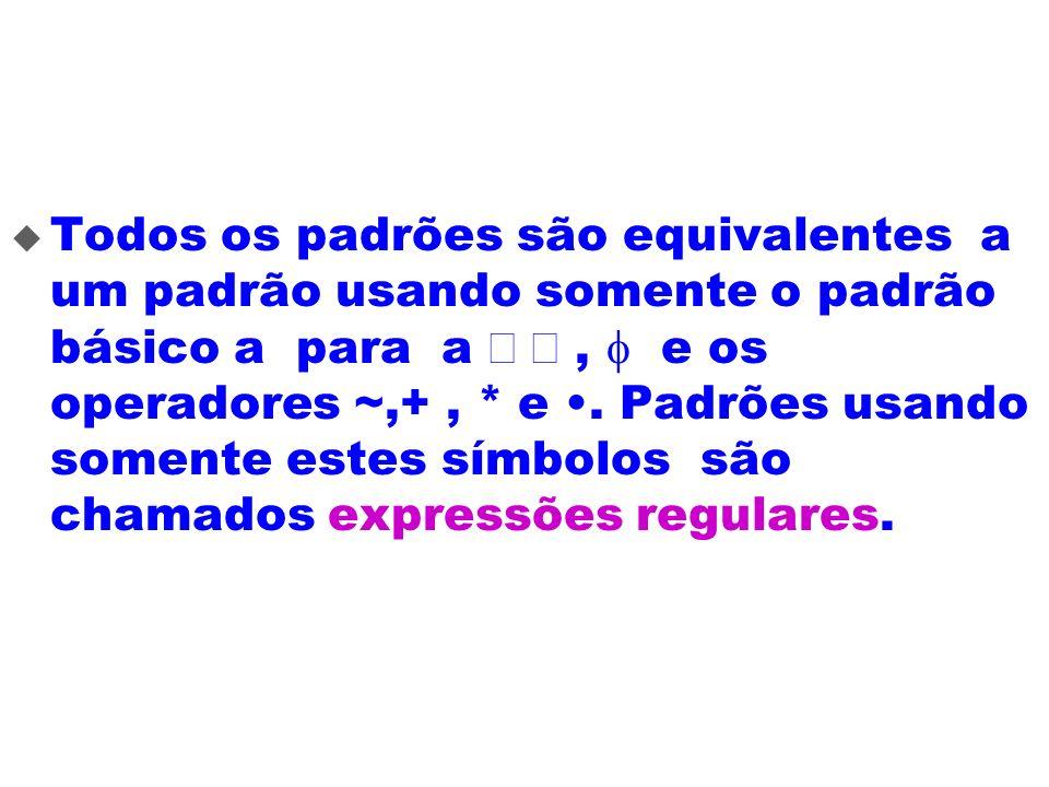 Todos os padrões são equivalentes a um padrão usando somente o padrão básico a para a, e os operadores ~,+, * e. Padrões usando somente estes símbolos