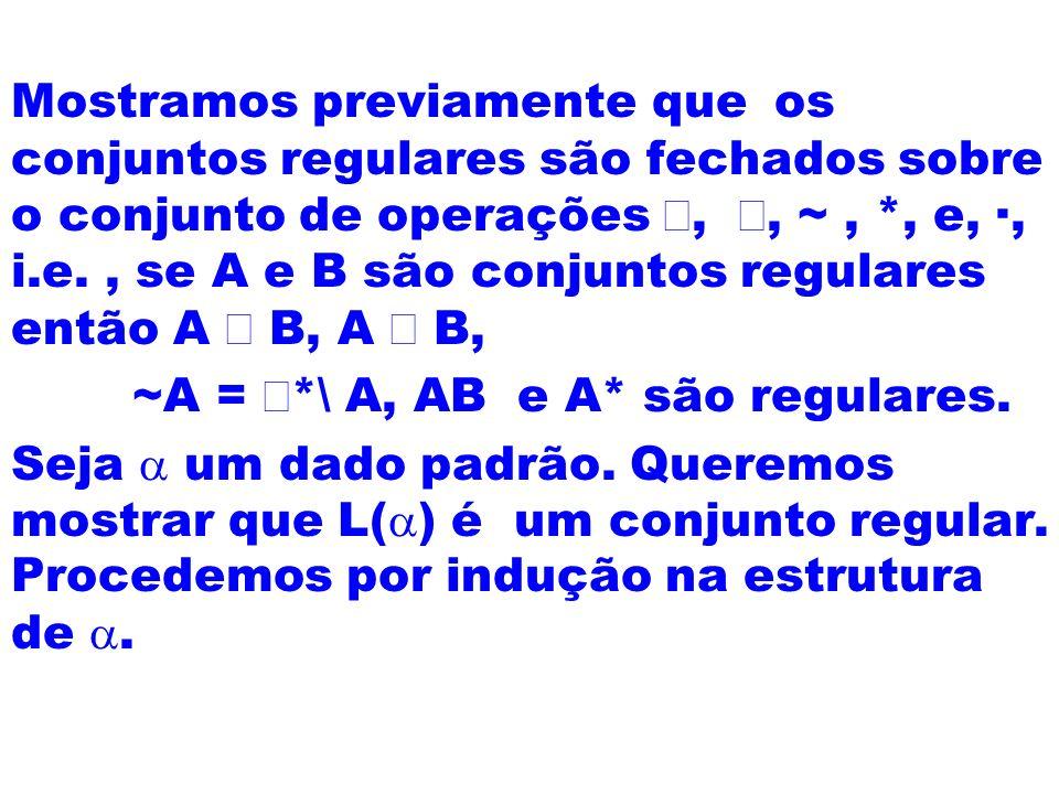 Mostramos previamente que os conjuntos regulares são fechados sobre o conjunto de operações,, ~, *, e, ·, i.e., se A e B são conjuntos regulares então