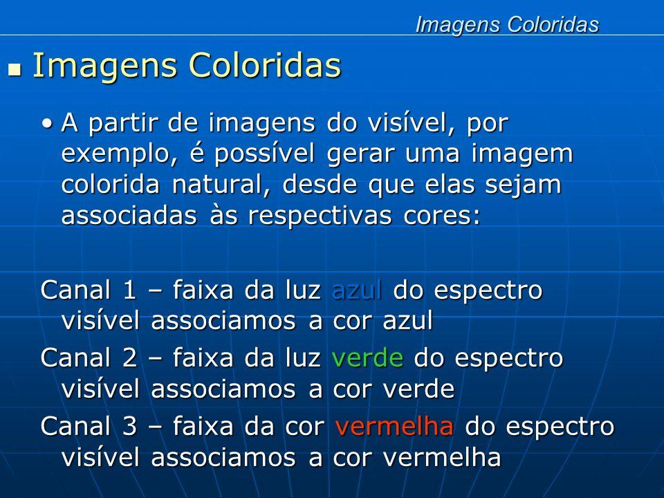 Imagens Coloridas Imagens Coloridas A partir de imagens do visível, por exemplo, é possível gerar uma imagem colorida natural, desde que elas sejam as