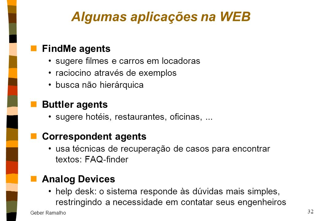 Mais aplicações... Bank Telex Classification Natural Language Understanding Network Management Legal Reasoning Claims Settlement Medical Diagnosis Wea