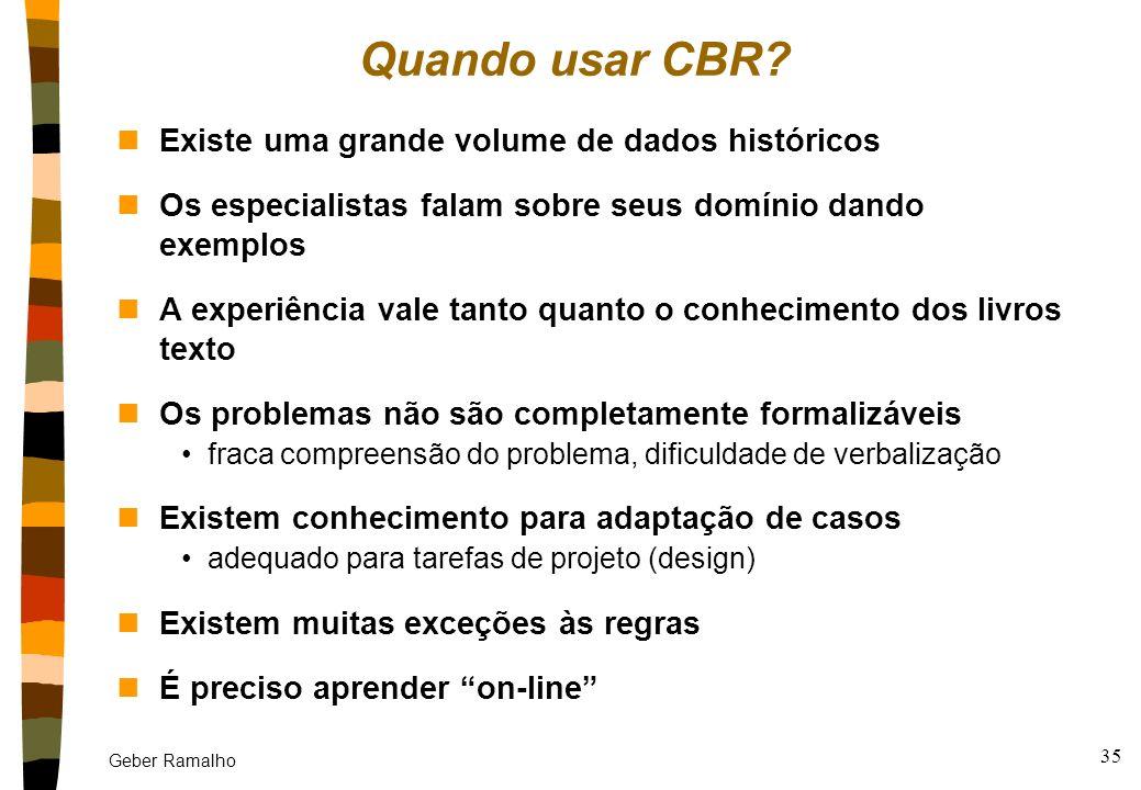 Geber Ramalho 34 Balanço e conclusões nApesar das limitações, é bem mais fácil e rápido desenvolver e manter um sistema CBR. E ele é mais robusto! CLA