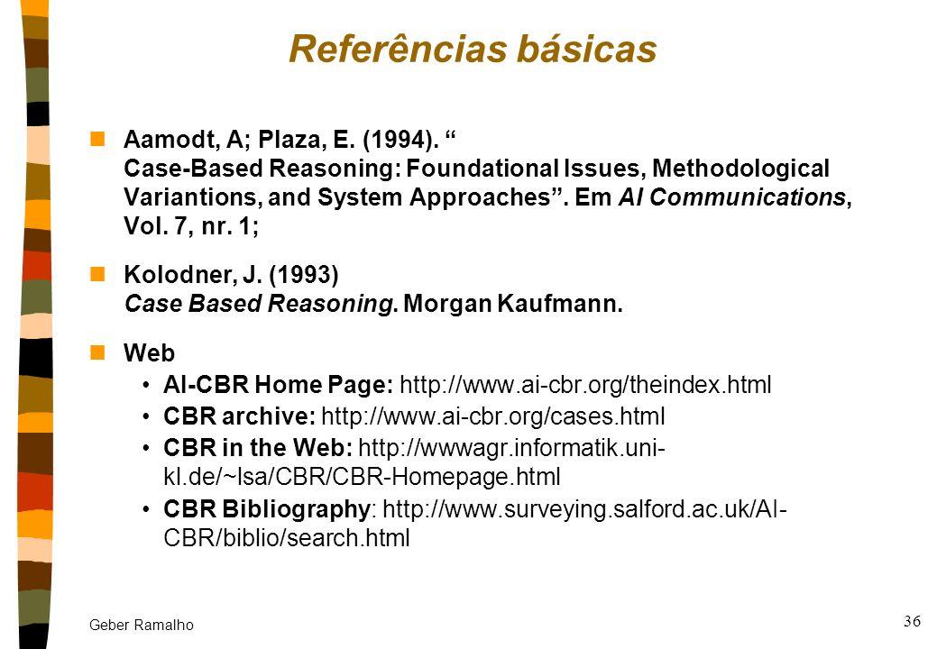 Geber Ramalho 35 Quando usar CBR? nExiste uma grande volume de dados históricos nOs especialistas falam sobre seus domínio dando exemplos nA experiênc